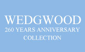 260 YEARS ANNIVERSARY COLLECTION - WEDGWOOD